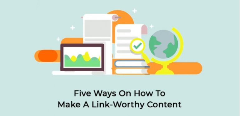 Five Ways On How To Make A Link-Worthy Content
